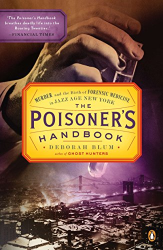 Compare Textbook Prices for The Poisoner's Handbook: Murder and the Birth of Forensic Medicine in Jazz Age New York Reprint Edition ISBN 9780143118824 by Blum, Deborah