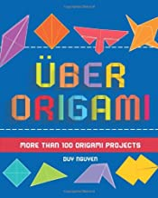 Uber Origami: More Than 100 Origami Projects