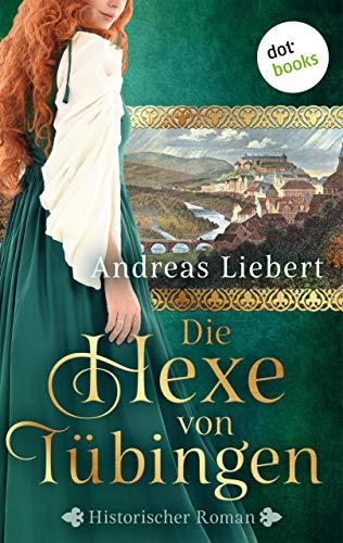 Die Hexe von Tübingen - oder: Die Tochter des Hexenmeisters: Historischer Roman