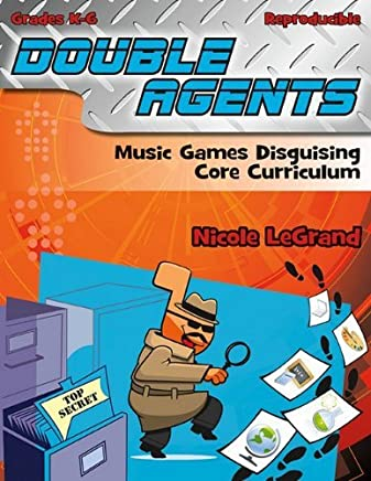 Double Agents: Music Games Disguising Core Curriculum by Nicole Legrand (2011-09-01)