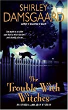 The Trouble with Witches (Ophelia & Abby Mysteries, No. 3): An Ophelia and Abby Mystery (Abby and Ophelia Series Book 2)