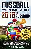 Fussball Weltmeisterschaft 2018 in Russland: Exklusive WM-Sonderedition mit der Geschichte aller World Cups von 1930 bis 2018 - inklusive Spielplan, Gruppen, Teams & Stadien