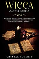 Wicca Candle Spells: A practical beginner's guide to become Wiccans, Witches, and Other Practitioners of Magic. With practical rituals and spells.