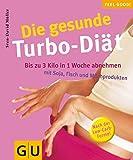 Die gesunde Turbo-Diät - Bis zu 3 Kilo in 1 Woche abnehmen mit Soja, Fisch und Milchprodukten