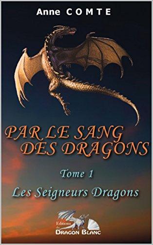 PAR LE SANG DES DRAGONS: Les Seigneurs Dragons (PAR LE SANG DES DRAGONS- Les Seigneurs Dragons t. 1) (French Edition)