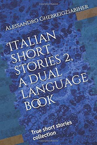 Italian short stories 2, a dual language book: True short stories collection