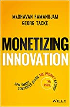 Monetizing Innovation: How Smart Companies Design the Product Around the Price PDF
