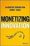Monetizing Innovation: How Smart Companies Design the Product Around the Price - Madhavan Ramanujam