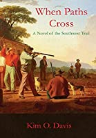 When Paths Cross: A Novel of the Southwest Trail