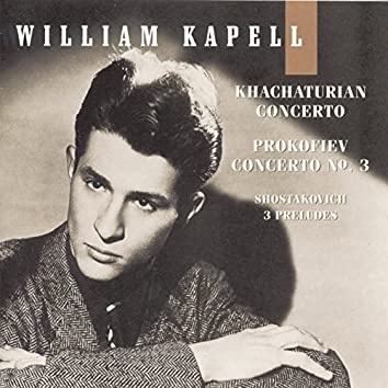 William Kapell Edition, Vol. 4: Khachaturian: Concerto; Prokofiev: Concerto No. 3; Shostakovich: 3 Preludes
