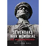 Sevenoaks War Memorial: The Men Remembered (English Edition)