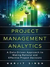 Project Management Analytics: A Data-Driven Approach to Making Rational and Effective Project Decisions (FT Press Project Management)