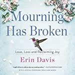 Mourning Has Broken     Love, Loss and Reclaiming Joy              Written by:                                                                                                                                 Erin Davis                               Narrated by:                                                                                                                                 Erin Davis,                                                                                        Jann Arden                      Length: 9 hrs and 1 min     5 ratings     Overall 5.0