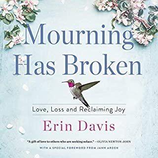 Mourning Has Broken     Love, Loss and Reclaiming Joy              Written by:                                                                                                                                 Erin Davis                               Narrated by:                                                                                                                                 Erin Davis,                                                                                        Jann Arden                      Length: 9 hrs and 1 min     3 ratings     Overall 5.0