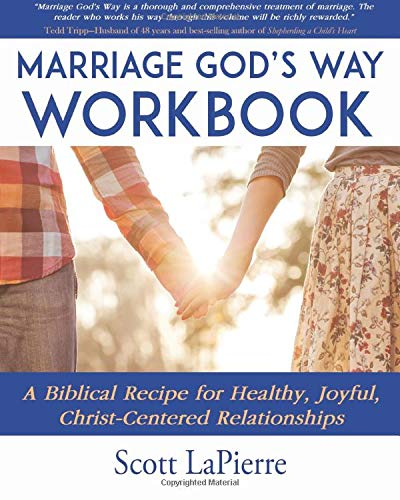 Marriage God's Way Workbook: A Biblical Recipe for Healthy, Joyful, Christ-Centered Relationships