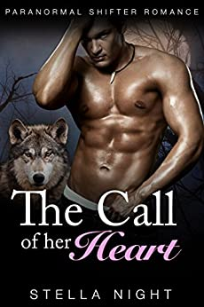 The Call of Her Heart (Paranormal Shifter Romance) (Whiskey Springs Pack Book 2) by [Stella Night]