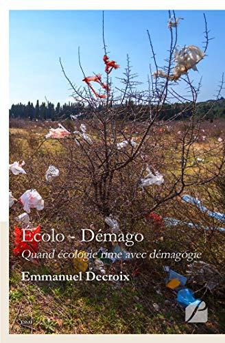 Écolo - Démago : Quand écologie rime avec démagogie (Essai)