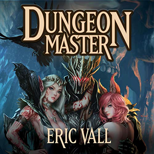 Dungeon Master                   By:                                                                                                                                 Eric Vall                               Narrated by:                                                                                                                                 Joshua Story                      Length: 13 hrs and 9 mins     443 ratings     Overall 4.3