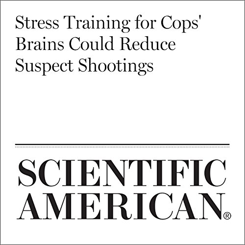 Stress Training for Cops' Brains Could Reduce Suspect Shootings copertina