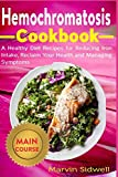 Hemochromatosis Cookbook: A Healthy Diet Recipes for Reducing Iron Intake, Reclaim Your Health and Managing Symptoms