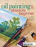 Oil Painting For The Absolute Beginner: A Clear & Easy Guide to Successful