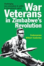War Veterans in Zimbabwe's Revolution: Challenging neo-colonialism and settler and international capital