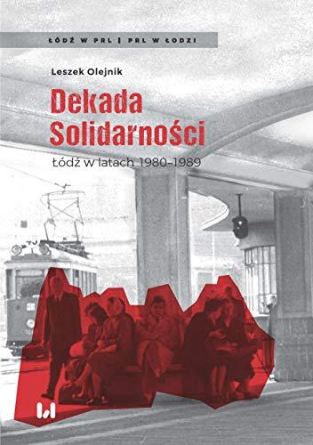 Dekada Solidarności: Łódź w latach 1980-1989