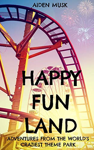 Happy Fun Land: Adventures from the world's craziest theme park [Idioma Inglés]