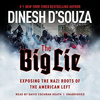 The Big Lie     Exposing the Nazi Roots of the American Left              By:                                                                                                                                 Dinesh D'Souza                               Narrated by:                                                                                                                                 David Cochran Heath                      Length: 9 hrs and 31 mins     45 ratings     Overall 4.8