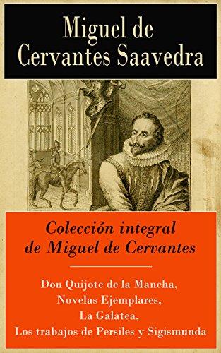 Colección integral de Miguel de Cervantes: Don Quijote de la Mancha, Novelas...