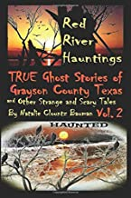 Red River Hauntings - TRUE Ghost Stories of Grayson County Texas....and Other Strange and Scary Tales (Volume 2)