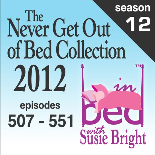 The Never Get Out of Bed Collection: 2012 In Bed with Susie Bright - Season 12                   By:                                                                                                                                 Susie Bright                               Narrated by:                                                                                                                                 Susie Bright                      Length: 26 hrs and 4 mins     Not rated yet     Overall 0.0