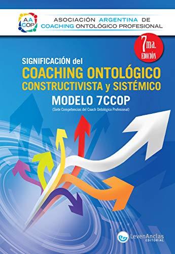 Significación del Coaching ontológico, constructivista y sistémico: Modelo 7CCOP (Leven Anclas Libros)