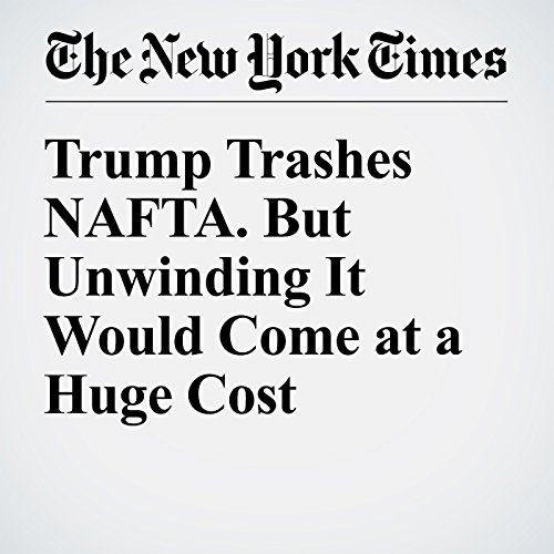 Trump Trashes NAFTA. But Unwinding It Would Come at a Huge Cost audiobook cover art