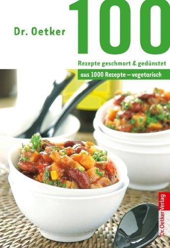 100 Rezepte geschmort & gedünstet: aus 1000 Rezepte vegetarisch
