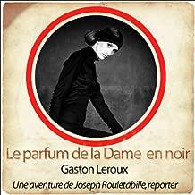 Le parfum de la dame en noir: Les aventures de Rouletabille 2