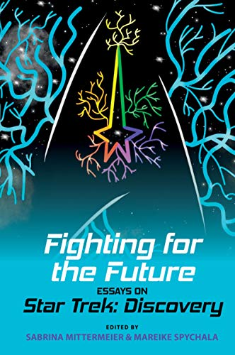 Fighting for the Future: Essays on Star Trek: Discovery (Liverpool Science Fiction Texts and Studies LUP) (English Edition)