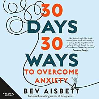30 Days 30 Ways to Overcome Anxiety                   By:                                                                                                                                 Bev Aisbett                               Narrated by:                                                                                                                                 Bev Aisbett,                                                                                        Miranda Nation                      Length: 2 hrs and 25 mins     2 ratings     Overall 5.0