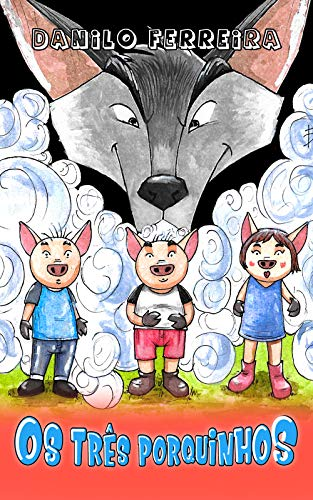 Os Três Porquinhos (Os Contos e Fábulas Clássicos)