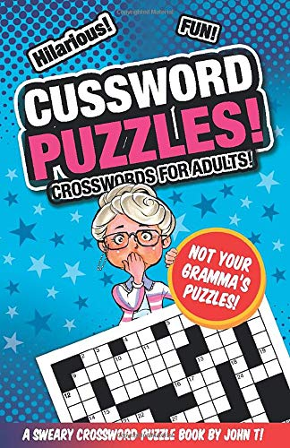 Cussword Puzzles!: Crosswords for Adults - Not Your Gramma's Puzzles! (Crossword Puzzles and Word Searches)