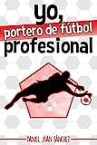 Yo, portero de fútbol profesional