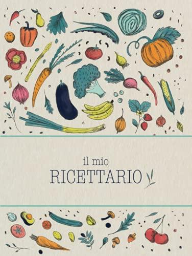 Il Mio Ricettario: Quaderno per ricette da scrivere con Copertina Rigida per annotare fino a 100 preparazioni