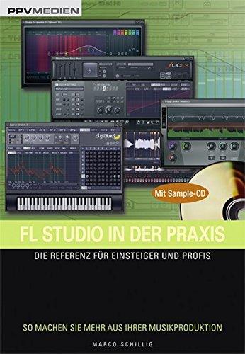 FL Studio in der Praxis /mit Sample-CD: Die Referenz für Einsteiger und Profis. So machen Sie mehr aus Ihrer Musikproduktion