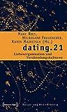 dating.21: Liebesorganisation und Verabredungskulturen (Kultur- und Medientheorie) - Marc Ries