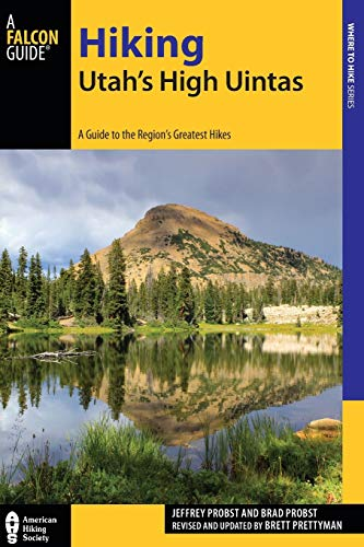 Hiking Utah's High Uintas: A Guide to the Region's Greatest Hikes, 2nd Edition (Falcon Guides: Where to Hike)