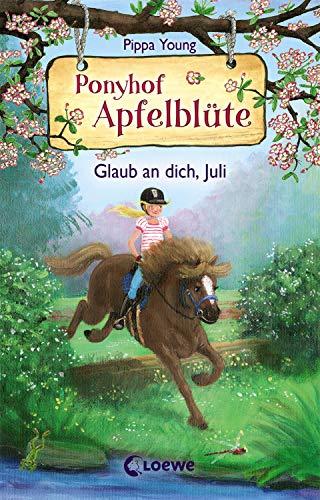 Ponyhof Apfelblüte 15 - Glaub an dich, Juli: Für Mädchen ab 8 Jahre