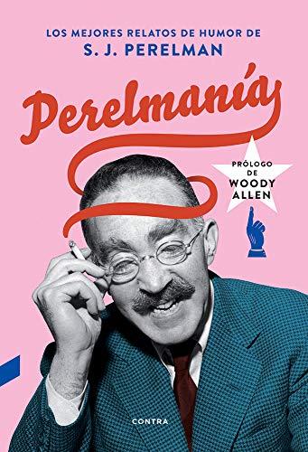 Perelmanía: Los mejores relatos de humor de S. J. Perelman