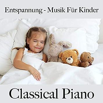 Entspannung - Musik Für Kinder: Classical Piano - Die Beste Musik Zum Entspannen