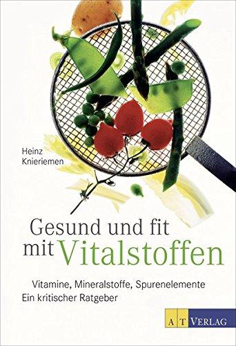 Gesund und fit mit Vitalstoffen: Vitamine, Mineralstoffe, Spurenelemente\nEin kritischer Ratgeber