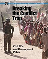 Breaking the Conflict Trap: Civil War and Development Policy (World Bank Policy Research Reports)